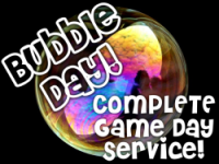 Bubble Day! Complete Game Day Service