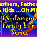 Mothers, Fathers, & Kids...Oh My! FUNdamental Family Life Series 3 Complete Services