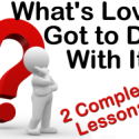 What's Love Got to Do With It? (2 Complete Lessons)